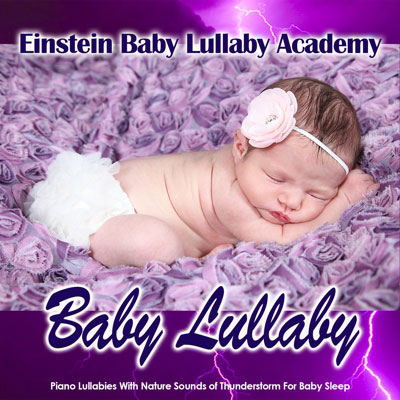 Baby Lullaby: Relaxing Piano Baby Lullabies and the Sounds of a Thunderstorm
