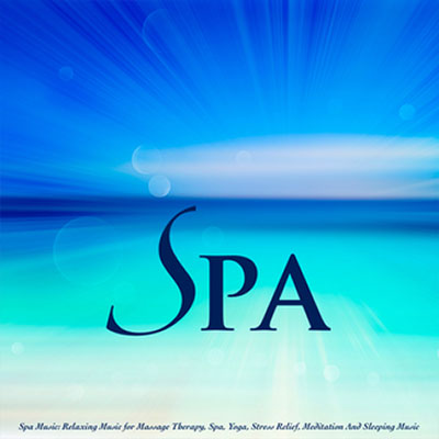 Spa Music: Music For Massage Therapy and Stress Relief