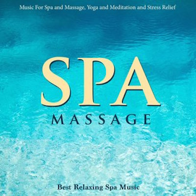 Spa Massage: Best Relaxing Spa Music For Yoga, Meditation and Stress Relief