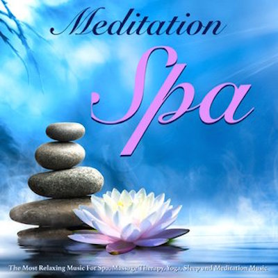 Meditation Spa: The Most Relaxing Music For Spa, Massage Therapy, Yoga and Meditation Music